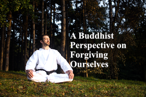 A Buddhist Perspective On Forgiving Ourselves
