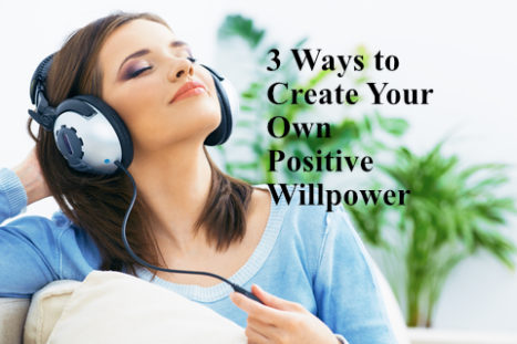 3 Ways To Create Your Own Positive Willpower