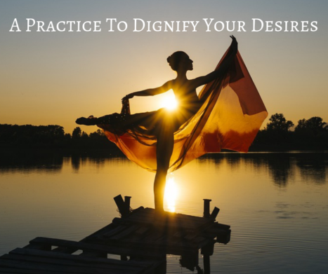 A Daily Practice To Dignify Your Desires